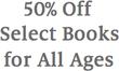 50% Off Select Books for All Ages